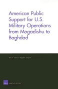 American Public Support for U.S. Military Operations from Mogadishu to Baghdad