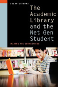 The Academic Library and the Net Gen Student