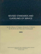 Revised Standards and Guidelines of Service for the Library of Congress Network of Libraries for the Blind and Physically Handicapped