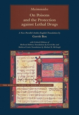 On Poisons and the Protection Against Lethal Drugs: A Parallel Arabic-English Edition (Medical Works of Moses Maimonides)