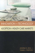 Innovation and Technology Adoption in Health Care Markets