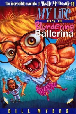 My Life as a Blundering Ballerina (Incredible Worlds of Wally McDoogle)