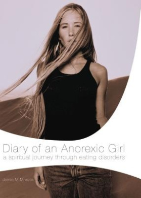 Diary of an Anorexic Girl: A Spiritual Journey through Eating Disorders