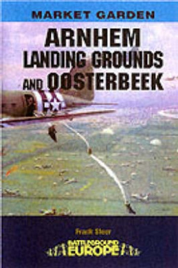 Arnhem: The Landing Grounds and Oosterbeek (Battleground Europe S.)