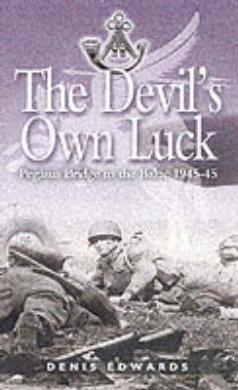 Devils Own Luck: Pegasus Bridge to the Baltic 1944-45