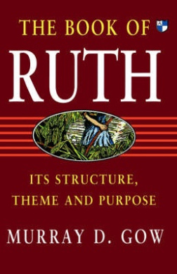 The Book of Ruth: Its Structure, Theme and Purpose