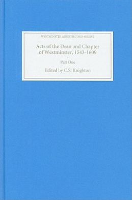 Acts of the Dean and Chapter of Westminster, 1543-1609: Part I. The First Collegiate Church, 1543-1556 (Westminster Abbey Record Series)