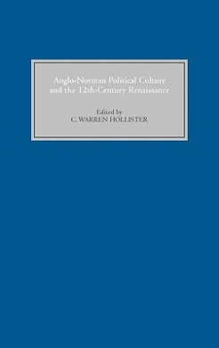 Anglo-Norman Political Culture and the Twelfth-century Renaissance: Proceedings of the Borchard Conference on Anglo-Norman History, 1995