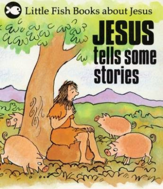 Jesus Tells Some Stories (Little Fish)