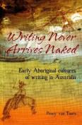 Writing Never Arrives Naked