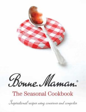 Bonne Maman: The Seasonal Cookbook: Inspirational Recipes Using Conserves and Compotes
