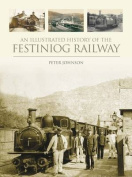 An Illustrated History of the Festiniog Railway