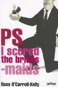 Ross O'Carroll-Kelly, PS, I Scored the Bridesmaids
