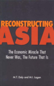 Reconstructing Asia : the Economic Miracle That Never Was, the Future That is