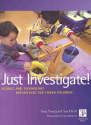 Just Investigate! Science And Technology Experiences for Young Children
