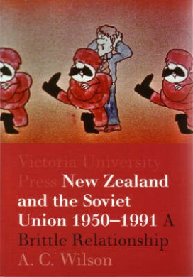 New Zealand and the Soviet Union 1950-1991: A Brittle Relationship