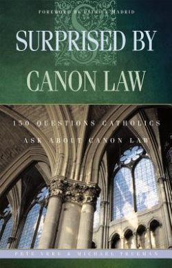 Surprised by Canon Law: 150 Questions Catholics Ask About Canon Law