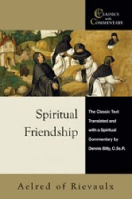 Spiritual Friendship: Aelred of Rievaulx - The Classic Text with a Spiritual Commentary by Dennis Billy (Classics with Commentary)