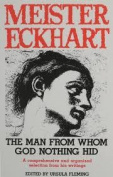 Meister Eckhart : the Man from Whom God Nothing Hid