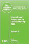 Advanced Processing of Metals and Materials (Sohn International Symposium), International Symposium on Sulfide Smelting 2006