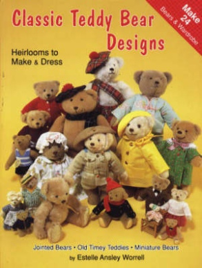 Classic Teddy Bear Designs: Heirlooms to Make and Dress