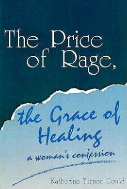 The Price of Rage, the Grace of Healing