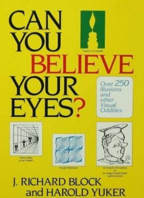 Can You Believe Your Eyes?..........: Over 250 Illusions and Other Visual Oddities