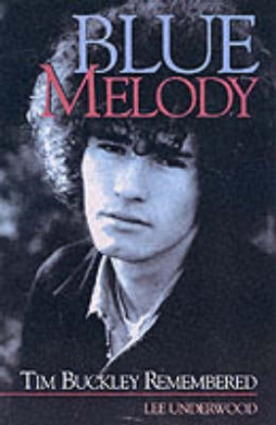 Lee Underwood: Blue Melody - Tim Buckley Remembered