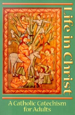 Life in Christ: Revised in Accordance with the New Catechism of the Catholic Church