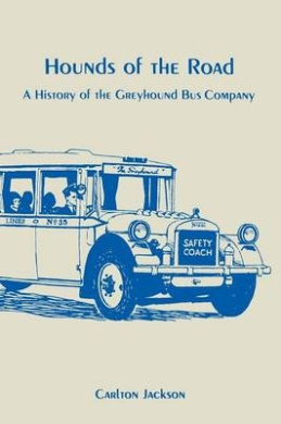 Hounds of the Road: A History of the Greyhound Bus Company