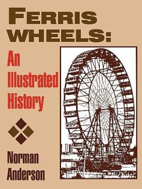 Ferris Wheels: An Illustrated History