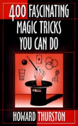 Four Hundred Fascinating Magic Tricks You Can Do