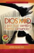 Dios Mio, Por Que Siento Tanto Cansancio [Spanish]
