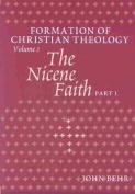 The Nicene Faith: Formation of Christian Theology