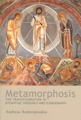 Metamorphosis: The Transfiguration in Byzantine Theology and Icongraphy