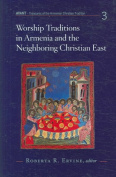 Worship Traditions in Armenia and the Neighbouring Christian East
