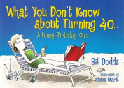 What You Don't Know About Turning 40....
