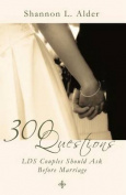 300 Questions Lds Couples Should Ask Before Marriage