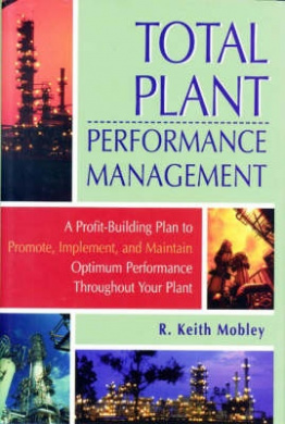 Total Plant Performance Management: A Profit-Building Plan to Promote, Implement, and Maintain Optimum Performance throughout Your Plant