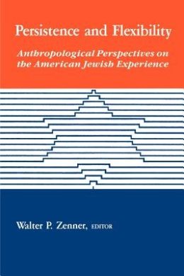 Persistence and Flexibility: Anthropological Perspectives on the American Jewish Experience (SUNY Series in Anthropology & Judaic Studies)
