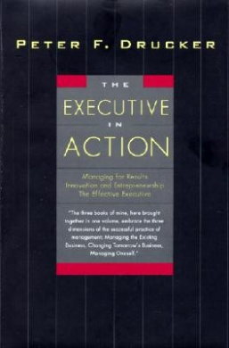The Executive in Action: Three Classic Works on Management