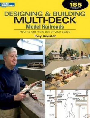 Designing & Building Multi-Deck Model Railroads  : How to Get More Out of Your Space (Model Railroader)