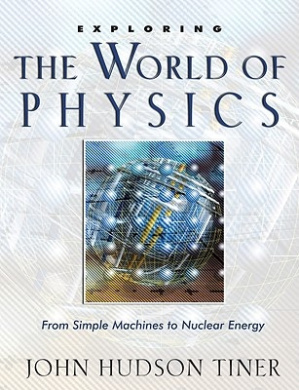 Exploring the World of Physics: From Simple Machines to Nuclear Energy (Exploring (New Leaf Press))
