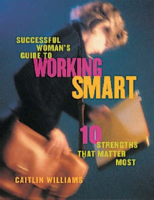 Successful Woman's Guide to Working Smart: 10 Strengths That Matter Most