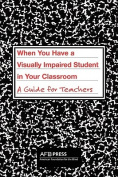 When You Have a Visually Impaired Student in Your Classroom
