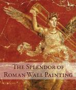 The Splendor of Roman Wall Painting
