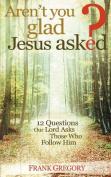 Aren't You Glad Jesus Asked