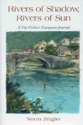 Anglers Book Supply Co 0-89272-641-5 Rivers Of Shadow Rivers Of Sun - A Fly Fishers European Journal
