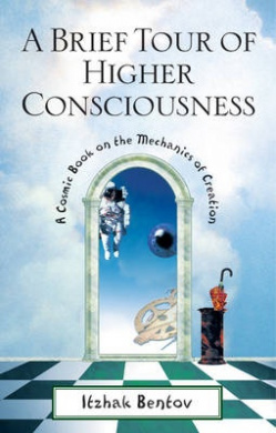 A Brief Tour of Higher Consciousness: A Cosmic Book on the Mechanics of Creation