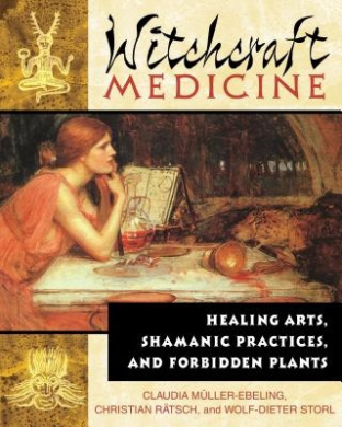 Witchcraft Medicine: Healing Arts, Shamanic Practices and Forbidden Plants